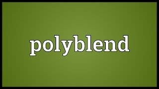 Polyblend Meaning