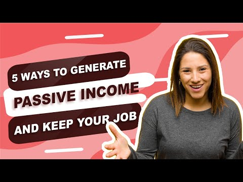 5 Ways To Generate Passive Income & Keep Your Job