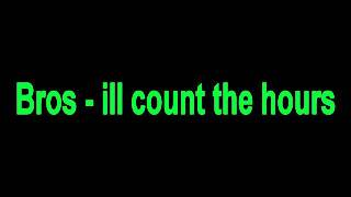 Bros - ill count the hours.wmv