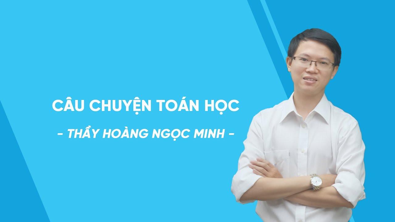 Câu chuyện Toán học – Toán lớp 8 – thầy Hoàng Ngọc Minh – HOCMAI