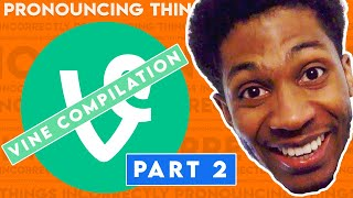 Pronouncing Things Incorrectly: Vine Compilation 2