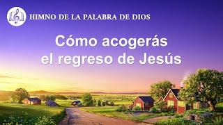 Canción cristiana | Cómo acogerás el regreso de Jesús