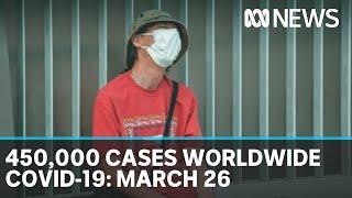 Coronavirus 26 March: 450,000 COVID-19 positive cases worldwide, 20,000 deaths | ABC News