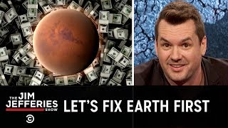 No, We're Not All Going to Live on Mars - The Jim Jefferies Show