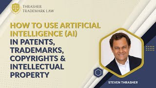 How to Use Artificial Intelligence (AI) in Patents, Trademarks, Copyrights & Intellectual Property