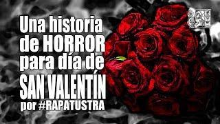 Una historia de HORROR para Día de SAN VALENTÍN por RAPATUSTRA