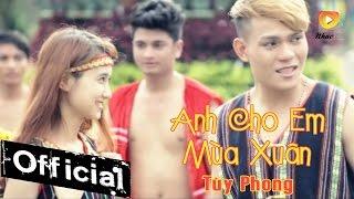Anh Cho Em Mùa Xuân - Tùy Phong [MV Official]
