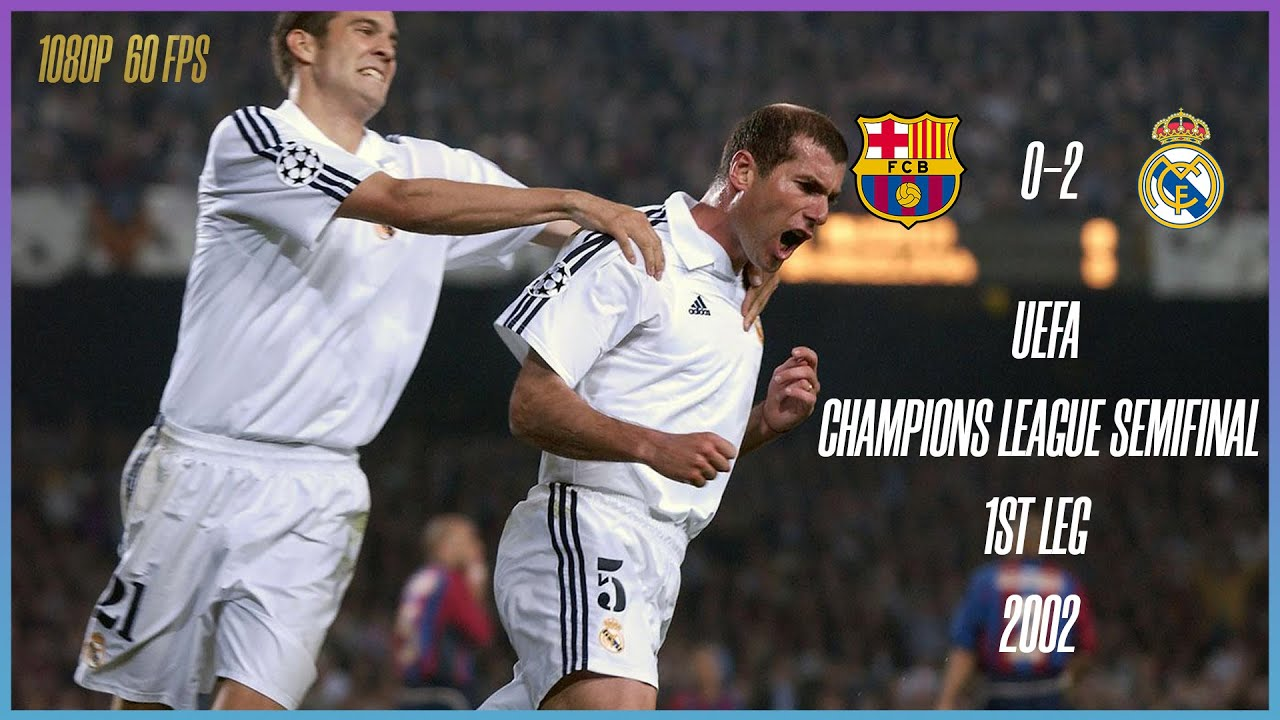 Barcelona Real Madrid 0 2 2002 Uefa Champions League Semifinal 1st Leg 1080p 60fps Youtube