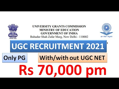 UGC Recruitment 2021 | PG with/with out UGC NET | No Exam/ Interview Direct Selection | Rs 70,000 pm