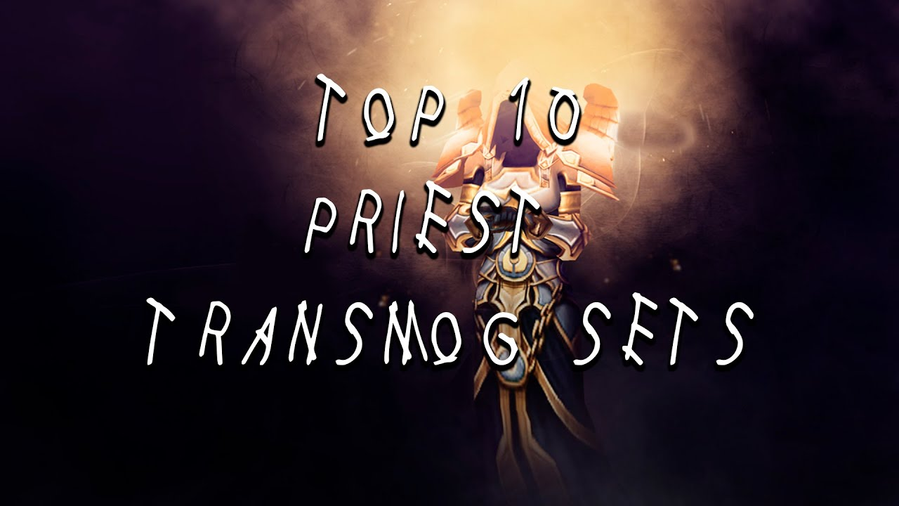 Top 10 Priest Transmog Sets - With location guide (World of Warcraft)