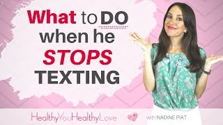 What To DO When He Stops Texting (Nadine Piat, of Healthy You Healthy Love)