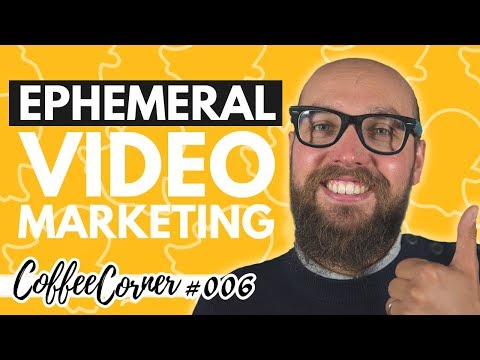Ephemeral Video Marketing | Coffee Corner 006 | Video Marketing Insights