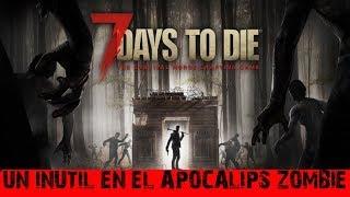 7 DAYS TO DIE -UN INÚTIL EN EL APOCALIPSIS ZOMBIE-
