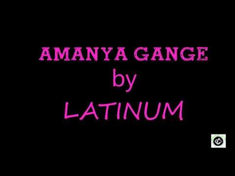 amanya gange by latinum lyrics