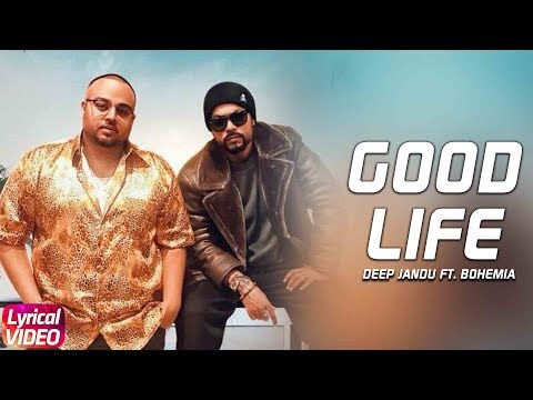 Good Life (Lyrical Video) | Deep Jandu Ft. Bohemia | Sukh Sanghera | Latest Punjabi Song 2018
