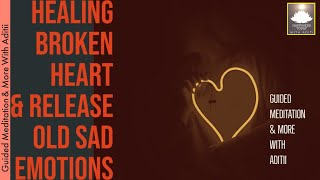 Guided Meditation for Healing Broken Hearts & Release Old Sad Emotions