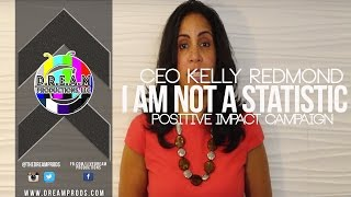 I AM NOT A STATISTIC I CEO Kelly Redmond | Positive Impact Campaign