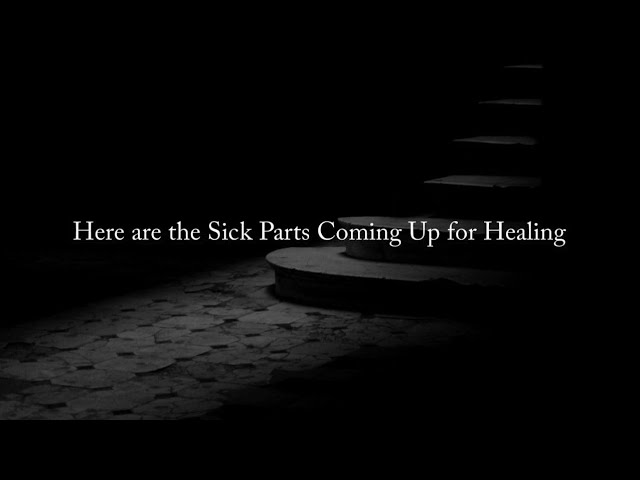 Here are the Sick Parts Coming Up for Healing