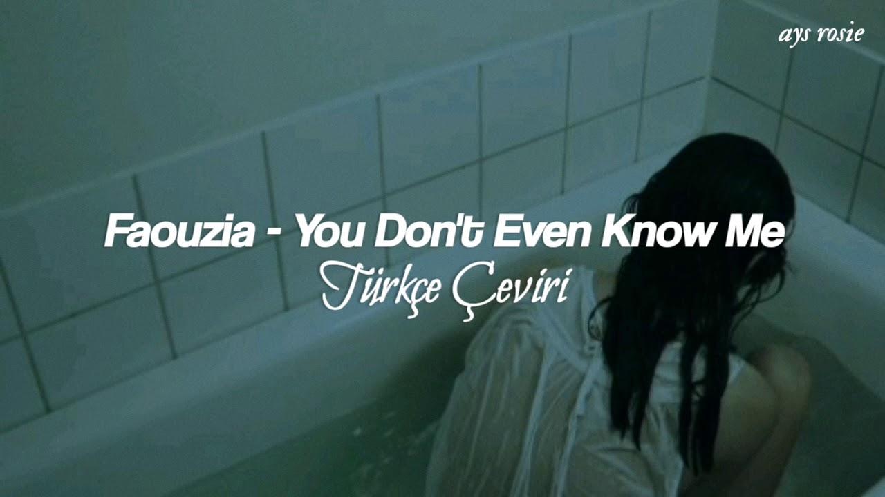Faouzia - You Don't Even Know Me // Türkçe Çeviri