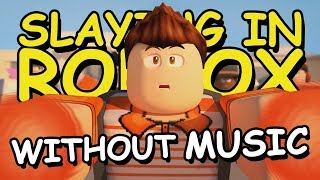 Slaying in Roblox Without Music Parody!