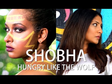 """SHOBHA - """"HUNGRY LIKE THE WOLF"""" (COVER of DURAN DURAN's ORIGINAL SONG)"""