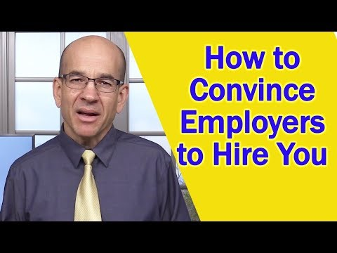 How To Convince Employers To Hire You
