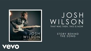 Josh Wilson - That Was Then, This Is Now (Story Behind The Song)