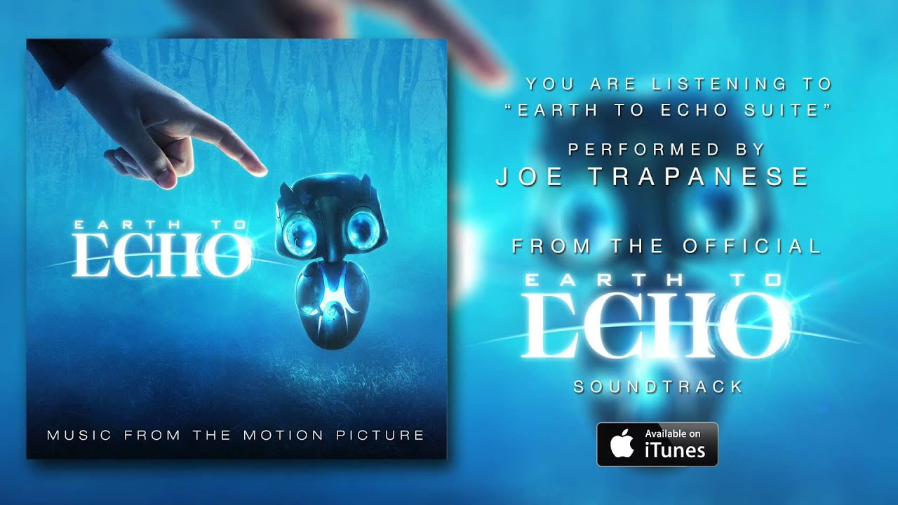 Joe trapanese quot earth to echo suite quot earth to echo soundtrack