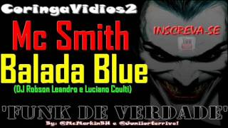 MC SMITH - BALADA BLUE ♪ (DJ Robson Leandro e Luciano Coulti) ↓ DOWNLOAD SEM VINHETA ↓