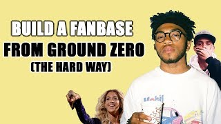 How To Build A Fanbase From Ground Zero (The HARD Way But It Works)