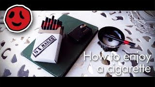 How to enjoy a cigarette