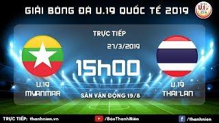 TRỰC TIẾP: Myanmar Vs Thái Lan (Thailand) | U.19 Quốc Tế 2019
