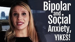 Bipolar Disorder and Social Anxiety. Yikes!