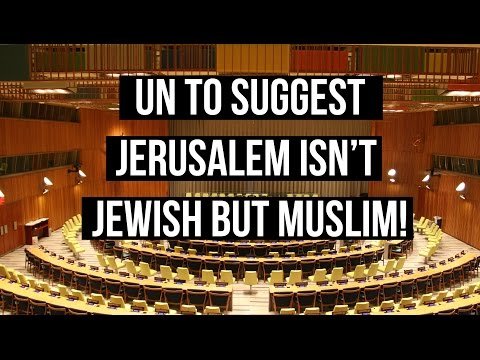 UN (UNESCO) to associate Jerusalem with Islam, NOT with the Jewish people!