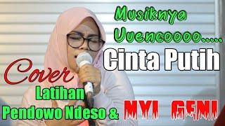 Musiknya Uuuencoo - CINTA PUTIH - Cover Latihan PENDOWO NDESO & NYI GENI