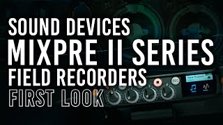 Sound Devices MixPre II Series Field Recorders | First Look