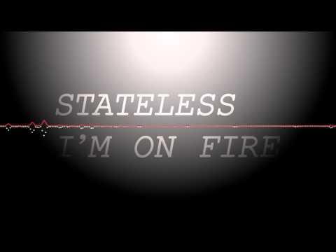 Stateless   I'm On Fire