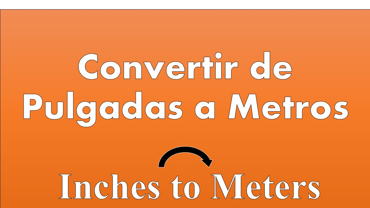 Convertir de Pulgadas a Metros (Inches to meters) - YouTube