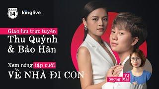 LIVESTREAM Tập cuối Về Nhà Đi Con: Thu Quỳnh tố thẳng Bảo Hân