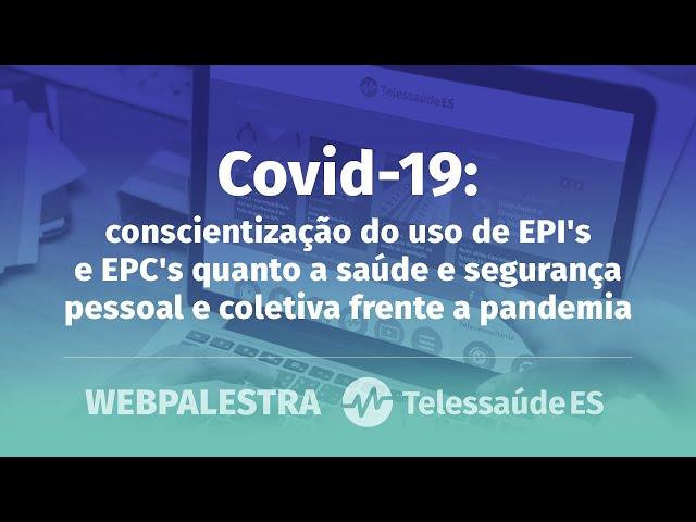 Webpalestra: Covid-19 - Conscientização do uso de EPI's e EPC's frente a pandemia