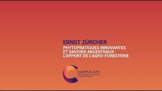 Ernst Zürcher : Phytopratiques innovantes et savoirs ancestraux, l'apport de l'agro-foresterie