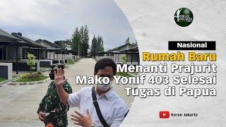 Rumah Baru Menanti Prajurit Mako Yonif 403 Selesai Tugas di Papua