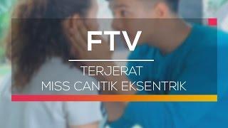 Video FTV SCTV - Terjerat Miss Cantik Eksentrik download MP3, 3GP, MP4, WEBM, AVI, FLV September 2018