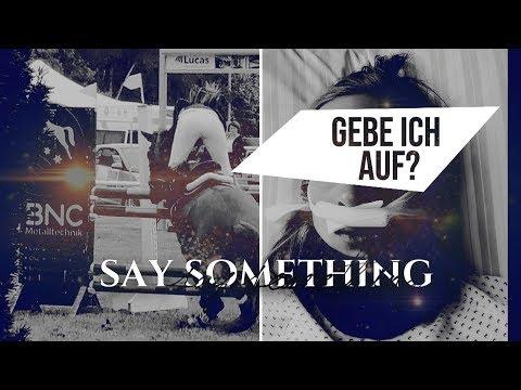 Say Something... AUFGEBEN?