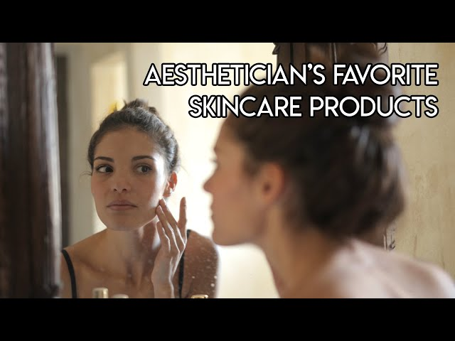 Aesthetician's Favorite Skincare Products