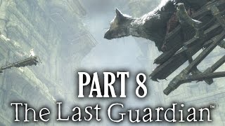 The Last Guardian Gameplay Walkthrough Part 8 - PLEASE BE OKAY (Full Game)