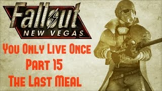 Fallout New Vegas: You Only Live Once - Part 15 - The Last Meal