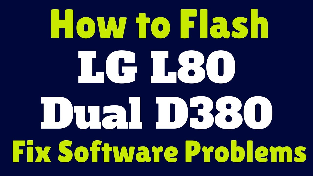 How to Flash LG L80 Dual D380 | Fix Software Problems