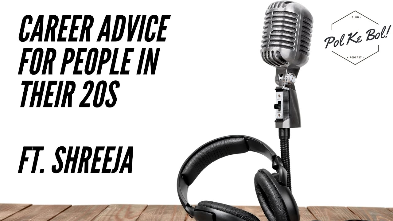 Career advice for people in their 20s ft. Shreeja