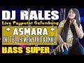 DJ ASMARA - OT RALES Payaputat Prabumulih